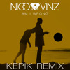 Nico  Vinz - Am I Wrong (Kepik Remix) FREE DOWNLOAD