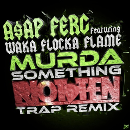 A$ap Ferg Ft. Waka Flocka - Murda Something (Riot Ten Trap Remix) [SUPPORT FROM A$AP FERG] [FREE DL]