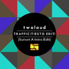 Twoloud - Traffic (Tiesto Edit - Sunset A Intro Edit)