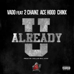 Vado - You Already Ft. 2 Chainz, Chinx Drugz, Ace Hood