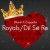 Royals/Dil Se Re
