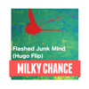 Milky Chance - Flashed Junk Mind (Hugo Flip)