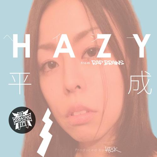 HAZY from RAP BRAINS 「平成」