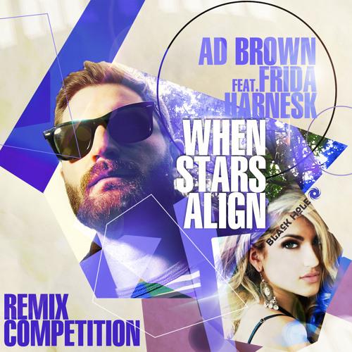 Ad Brown ft Frida Harnesk - When Stars Align REMIX CONTEST
