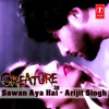Sawan Aaya Hai 320Kbps - Arijit Singh | Creature 3D (2014)