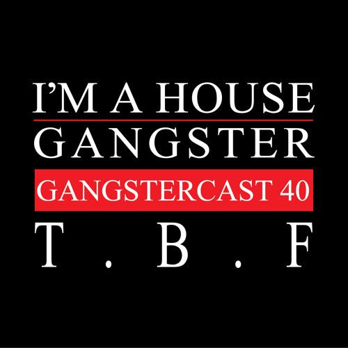 T.B.F. | GANGSTERCAST 40