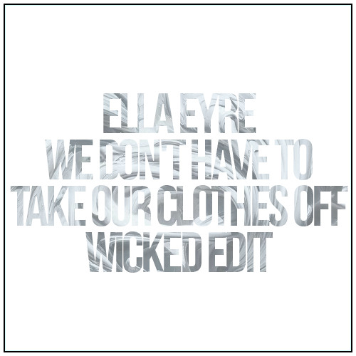 Ella Eyre - We Don't Have To Take Our Clothes Off (Wicked Edit)