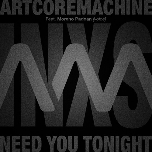 ARTCORE MACHINE Feat. Moreno Padoan [voice] - Need You Tonight (INXS cover)