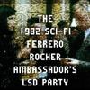 The 1982 Sci-Fi Ferrero Rocher Ambassador's LSD Party