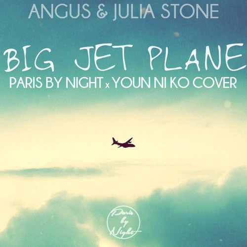 Angus & Julia Stone - Big Jet Plane (Paris By Night & Youn Ni Ko Cover)
