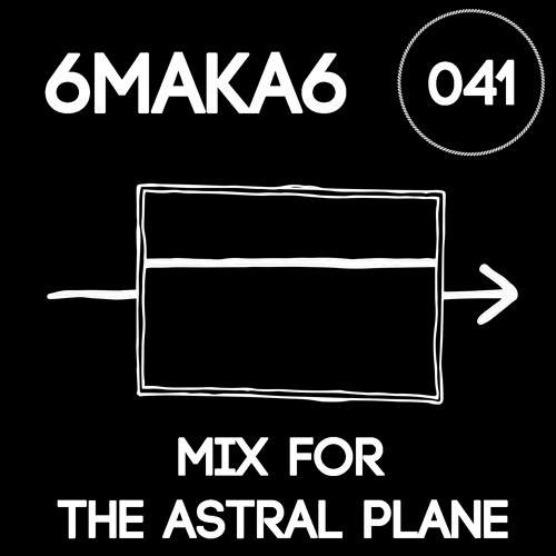 6MAKA6 Mix For The Astral Plane