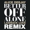 Alice Deejay - Better Off Alone 2014 (Olly James vs Laidback Luke Bootleg)