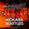 Prodigy - Breathe (Kickass Bootleg) [FREE DOWNLOAD]