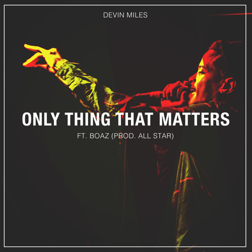 Only Thing That Matters Ft. Boaz  |Prod. All Star|