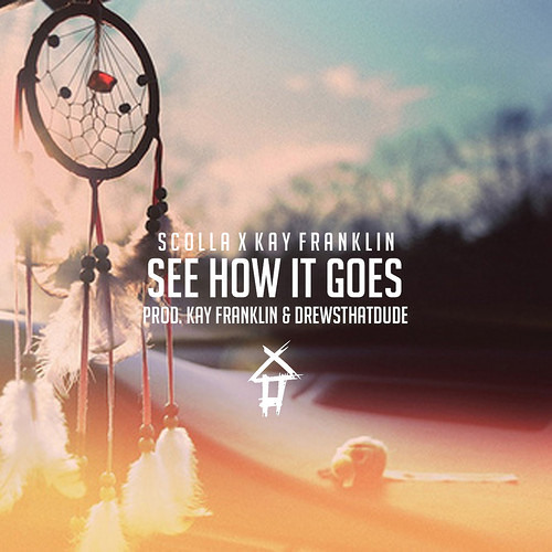 Scolla - See How It Goes ft. Kay Franklin (Prod. KayFranklin & DrewsThatDude)