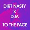 Dirt Nasty X DJA - To The Face