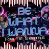 Be What I Wanna - J360 ft. DJ Manny Mix