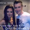 Nyusha Feat. Ivan KIT - Don't You Wanna Stay (official Remix)