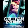 Galliyan - DVS Remix - Eid Special (Produced by Asad Gujral)