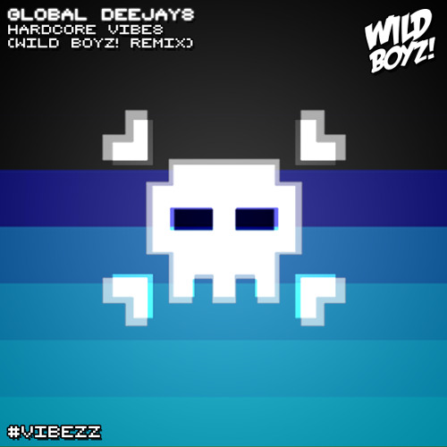 Global Deejays - Hardcore Vibes (Wild Boyz! Remix) [FREE DOWNLOAD]