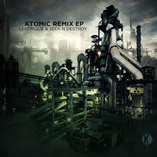 LeKtriQue & Seek N Destroy - Atomic Remix EP (Preview)