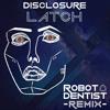 Disclosure- Latch (Robot Dentist Remix)