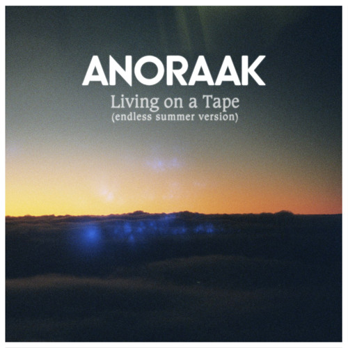 Anoraak - Living On A Tape (endless Summer Version) #FREE DL#