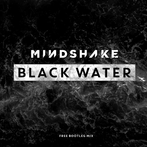 Mindshake - Black Water (Free Bootleg Mix)