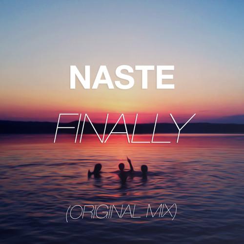 Naste - Finally (Original Mix) *FINALLY ON SPOTIFY*