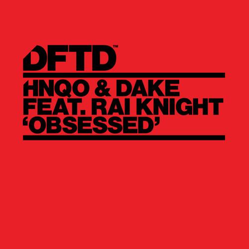 HNQO & Dake feat. Rai Knight - Obsessed [DFTD]