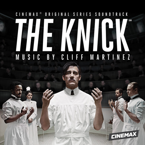 """Cliff Martinez - """"Son Of Placenta Previa"""" (from THE KNICK ost)"""