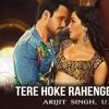 Tere Hoke Rehengay -- Arijit Singh (Raja Natwarlal)