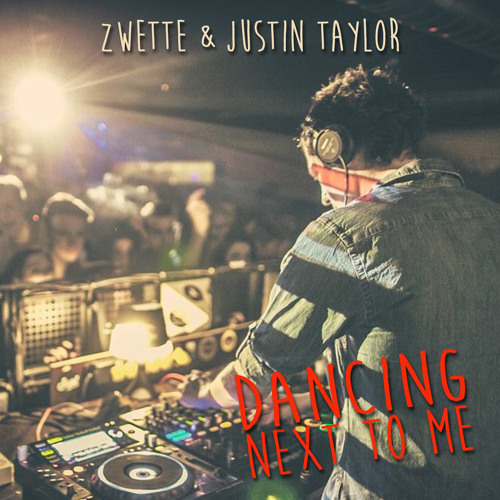 Zwette & Justin Taylor - Dancing Next To Me