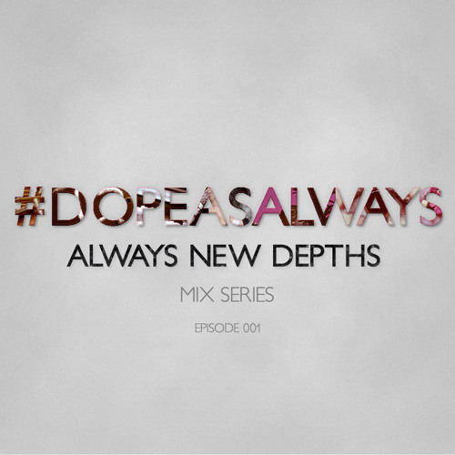 Always New Depths Presents #DopeAsAlways Mix Series