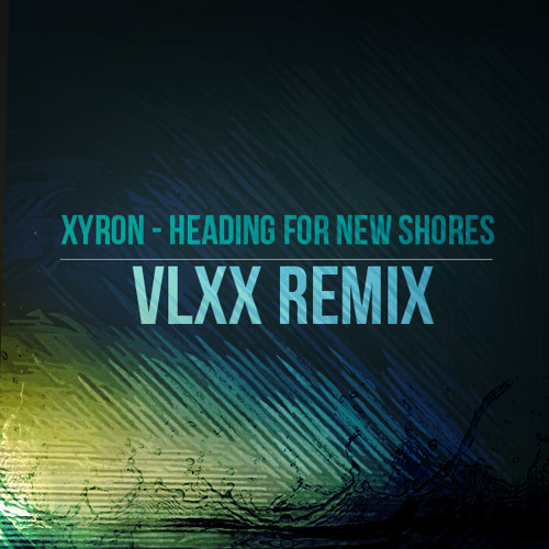 Xyron - Heading For New Shores (VLXX Remix)