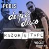 The Deep&Disco / Razor-N-Tape Podcast - Episode #10:  POOLS
