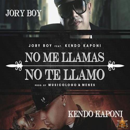 No Me Llamas, No Te Llamo - Jory Boy Ft Kendo Kaponi