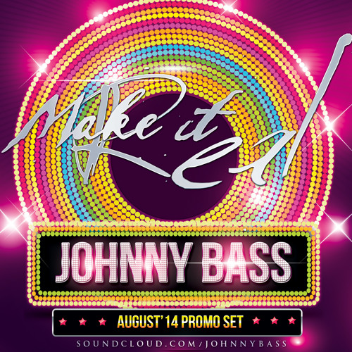 Johnny Bass - Make It Real (August '14 Promo Set)