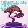 A Tribe Called Quest - Stressed Out Ft. Faith Evans (Two Sev Remix)