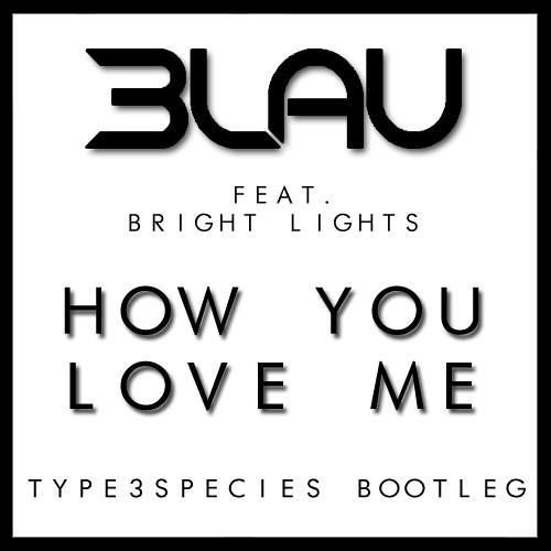 3LAU Feat. Bright Lights - How You Love Me (Type3Species Bootleg)