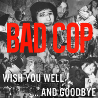 Bad Cop - Wish You Well