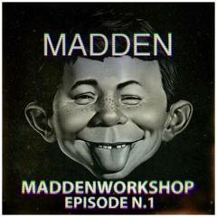 MADDEN - WORKSHOP EPISODE #001