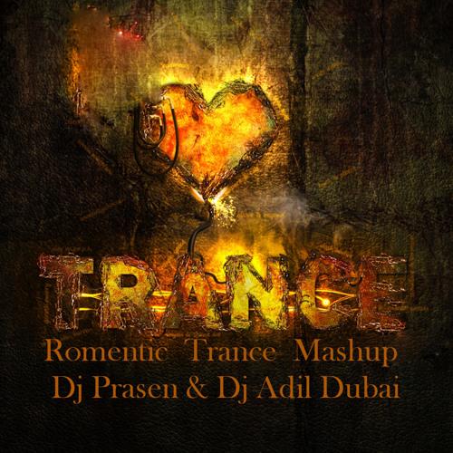 Romentic Trance MashUp Dj Adil & Dj Prasen