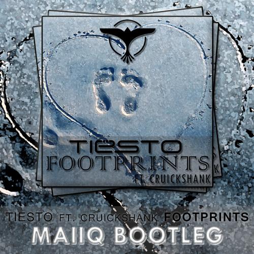 Tiësto Ft. Cruickshank - Footprints (MaiiQ Bootleg)
