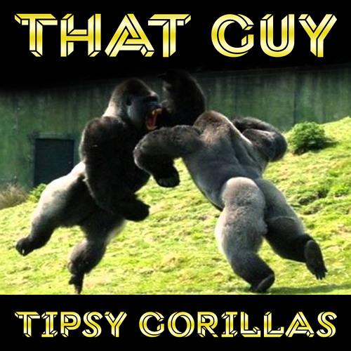 Tipsy Gorillas (THATguy Mash)