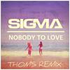 Sigma - Nobody To Love (Thoms Remix)