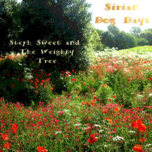 Sirian Dog Days - Steph Sweet & The Weighty Tree