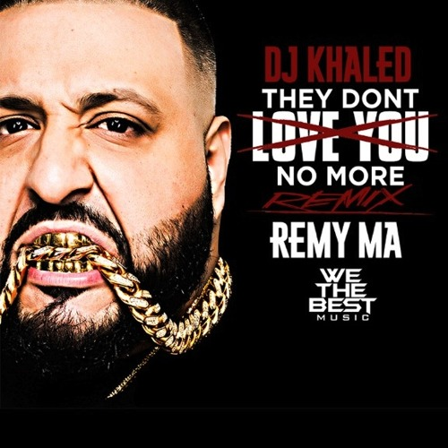 "DJ Khaled ""They Don't Love You No More"" (Remix) (feat. Remy Ma)"
