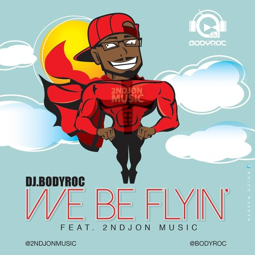 We Be Flying Feat 2ND John (Produced by Dj BodyRoc)