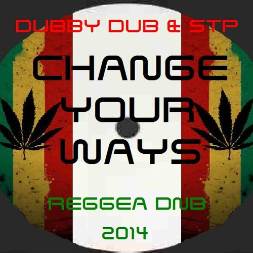 CHANGE YOUR WAYS - DUBBY DUB & STP (OUT NOW)